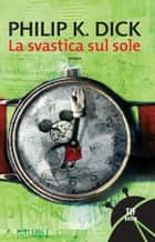 La svastica sul sole ebook by Philip K. Dick