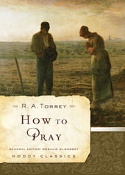 How to Pray ebook by R. A. Torrey, Rosalie De Rosset