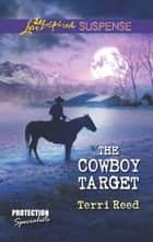 The Cowboy Target (Mills & Boon Love Inspired Suspense) (Protection Specialists, Book 4) eBook by Terri Reed