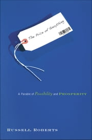 The Price of Everything - A Parable of Possibility and Prosperity ebook by Russell Roberts