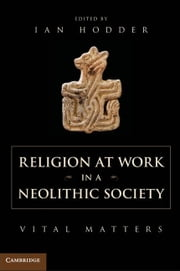 Religion at Work in a Neolithic Society ebook by Hodder, Ian