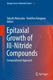 Epitaxial Growth of III-Nitride Compounds - Computational Approach ebook by Takashi Matsuoka, Yoshihiro Kangawa