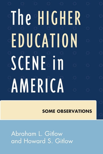 The Higher Education Scene in America - Some Observations ebook by Abraham Gitlow,Howard Gitlow