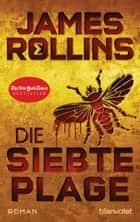 Die siebte Plage - Roman ebook by James Rollins, Norbert Stöbe