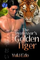 The Professor's Golden Tiger ebook by Yuki Edo