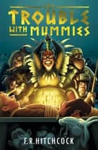 The Trouble with Mummies ebook by Fleur Hitchcock