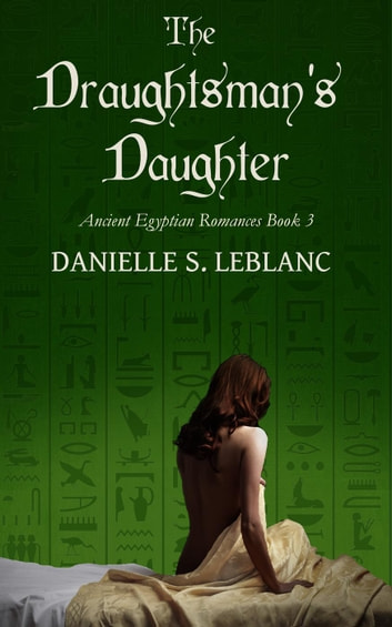 The Draughtsman's Daughter - Ancient Egyptian Romances, #3 ebook by Danielle S. LeBlanc