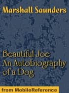 Beautiful Joe: An Autobiography Of A Dog (Mobi Classics) ebook by Marshall Saunders