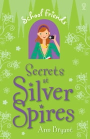 Secrets at Silver Spires: School Friends (Book 5) ebook by Ann  Bryant