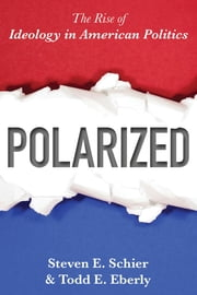 Polarized - The Rise of Ideology in American Politics ebook by Steven E. Schier