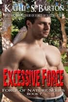 Excessive Force ebook by Kathi S Barton