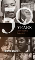The Essentials: The Playboy Interview - 50 Years of the Playboy Interview ebook by Playboy