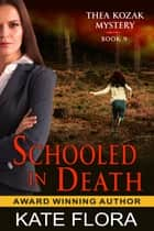 Schooled in Death (The Thea Kozak Mystery Series, Book 9) ebook by Kate Flora