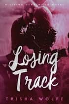 Losing Track - A Living Heartwood Novel ebook by Trisha Wolfe