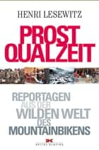 Prost Qualzeit - Reportagen aus der wilden Welt des Mountainbikens ebook by Henri Lesewitz