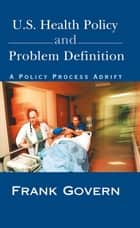 U.S. Health Policy and Problem Definition ebook by Frank Govern