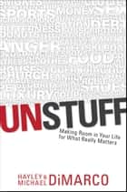 Unstuff - Making Room in Your Life for What Really Matters ebook by Hayley DiMarco, Michael DiMarco