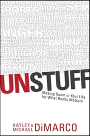 Unstuff - Making Room in Your Life for What Really Matters ebook by Hayley DiMarco,Michael DiMarco