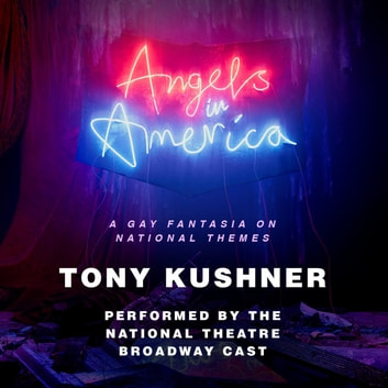 Angels in America - A Gay Fantasia on National Themes audiobook by Tony Kushner