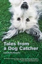 Tales from a Dog Catcher ebook by Lisa Duffy-Korpics