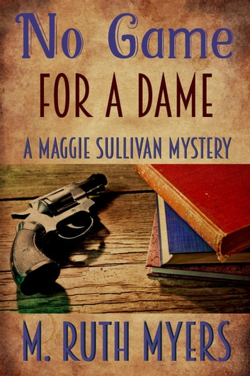 No Game for a Dame - Maggie Sullivan mysteries, #1 ebook by M. Ruth Myers