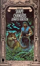 Shapechangers ebook by Jennifer Roberson