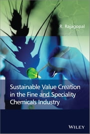 Sustainable Value Creation in the Fine and Speciality Chemicals Industry ebook by R. Rajagopal