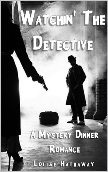 Watchin' The Detective: A Mystery Dinner Romance ebook by Louise Hathaway
