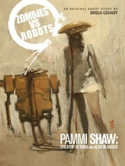 Zombies vs. Robots: Pammi Shaw: Creator of Gods and Also Blogger ebook by Grant, Brea; Woods, Ashley; Ryall, Chris