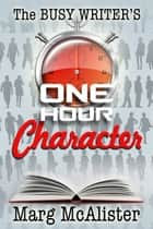 The Busy Writer's One Hour Character ebook by Marg McAlister