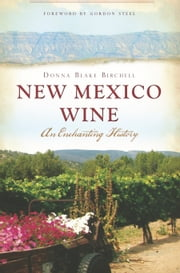 New Mexico Wine - An Enchanting History ebook by Donna Blake Birchell,Gordon Steel