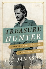 Treasure Hunter - A Memoir of Caches, Curses, and Confrontations ebook by W.C. Jameson