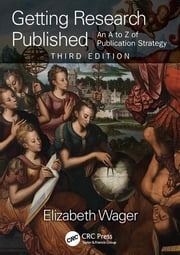 Getting Research Published - An A-Z of Publication Strategy, Third Edition ebook by Elizabeth Wager