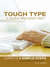 Learn to Touch Type a Quick and Easy Way - Learn in 4 Simple Steps A Motivational Step by Step Guide ebook by R. A. Careen