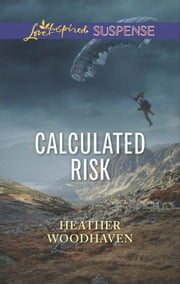 Calculated Risk (Mills & Boon Love Inspired Suspense) ebook by Heather Woodhaven