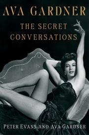 Ava Gardner: The Secret Conversations ebook by Peter Evans,Ava Gardner