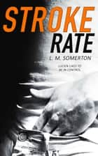Stroke Rate ebook by LM Somerton