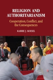Religion and Authoritarianism - Cooperation, Conflict, and the Consequences ebook by Professor Karrie J. Koesel