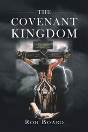 The Covenant Kingdom ebook by Rob Board