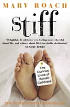 Stiff - The Curious Lives of Human Cadavers ebook by Mary Roach