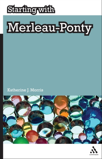 Starting with Merleau-Ponty ebook by Dr Katherine J. Morris