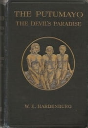 The Putumayo, The Devil's Paradise (Illustrated) ebook by Walter Hardenburg