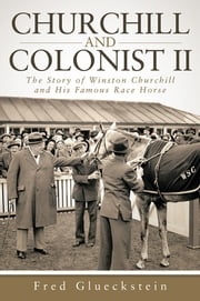 Churchill and Colonist II - The Story of Winston Churchill and His Famous Race Horse ebook by Fred Glueckstein
