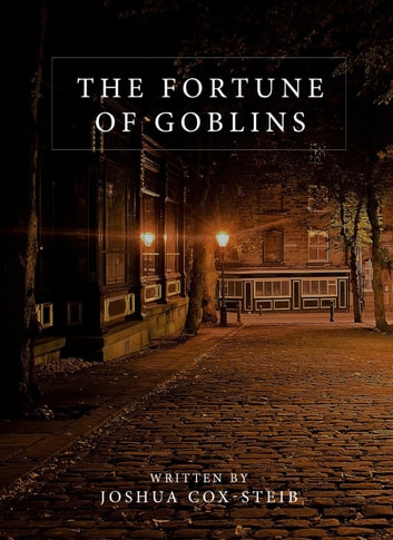 The Fortune of Goblins ebook by Joshua Cox-Steib