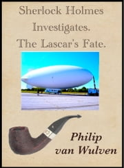 Sherlock Holmes Investigates. The Lascar's Fate. ebook by Philip van Wulven