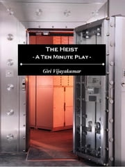 The Heist: A Ten Minute Play ebook by Giri Vijayakumar