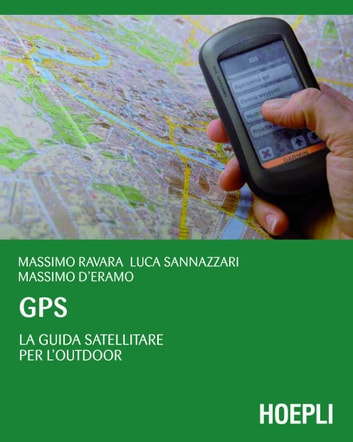 GPS - La guida satellitare per l'Outdoor ebook by Massimo Ravara,Massimo D'Eramo