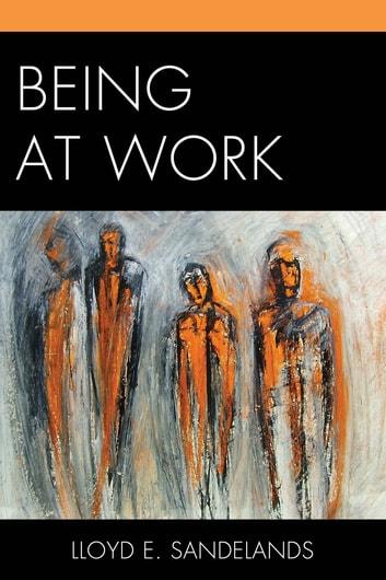 Being at Work ebook by Lloyd E. Sandelands