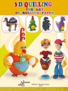 3D Quilling. The art of rolling paper ebook by Zhanna Shkvyria