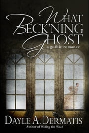 What Beck'ning Ghost ebook by Dayle A. Dermatis